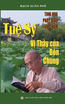 Tuệ Sỹ - Vị Thầy Của Bốn Ch ng: Tinh Hoa Phật Gi o Việt Nam (Paperback)