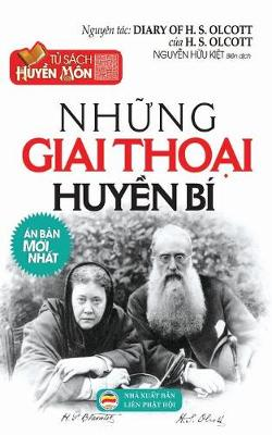 NHững Giai Thoại Huyền Bi: Hồi KY Của Đại Ta Olcott - Người Sang Lập Hội Thong Thien Học (Paperback)