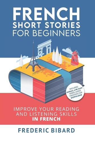 French: Short Stories for Beginners + Audio Download: Improve your reading and listening skills in French - French Short Stories for Beginners 1 (Paperback)