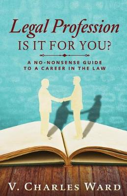 Legal Profession: Is it for you?: A No-Nonsense Guide to a Career in the Law (Paperback)