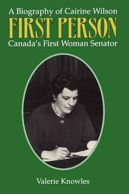 First Person: A Biography of Cairine Wilson Canada's First Woman Senator (Paperback)