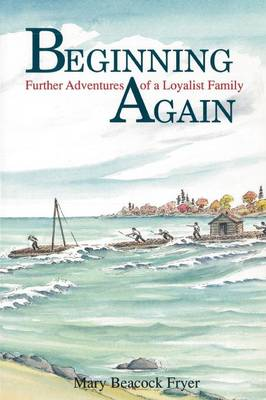 Beginning Again: Further Adventures of a Loyalist Family (Paperback)