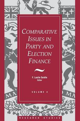 Comparative Issues in Party and Election Finance: Volume 4 of the Research Studies (Paperback)