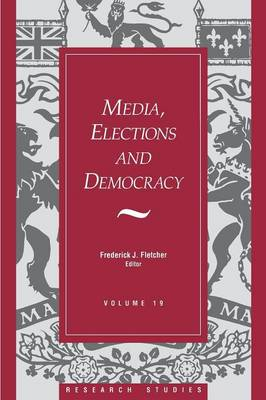Media, Elections, And Democracy: Royal Commission on Electoral Reform (Paperback)