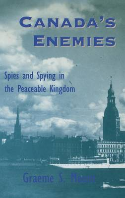 Canada's Enemies: Spies and Spying in the Peaceable Kingdom (Hardback)