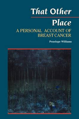 That Other Place: A Personal Account of Breast Cancer (Paperback)