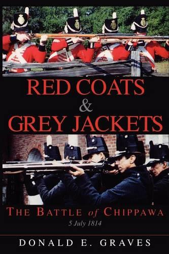 Red Coats & Grey Jackets: The Battle of Chippawa, 5 July 1814 (Paperback)
