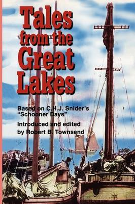 """Tales from the Great Lakes: Based on C.H.J. Snider's """"Schooner days"""" (Paperback)"""