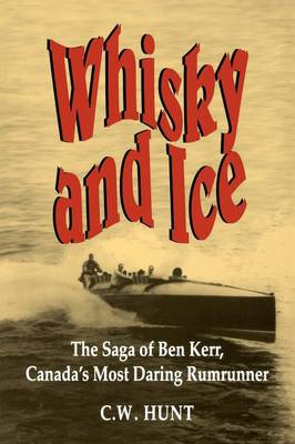 Whisky and Ice: The Saga of Ben Kerr, Canada's Most Daring Rumrunner (Paperback)