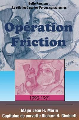 Operation Friction 1990-1991: Golfe Persique: Le role joue par les Forces canadiennes (Paperback)