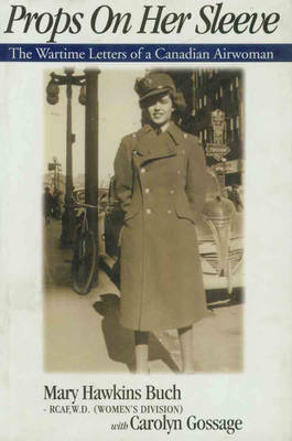 Props on Her Sleeve: The Wartime Letters of a Canadian Airwoman (Paperback)