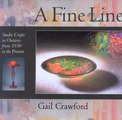 Fine Line: Studio Crafts in Ontario from 1930 to the Present (Hardback)