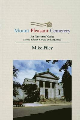 Mount Pleasant Cemetery: An Illustrated Guide: Second Edition, Revised and Expanded (Paperback)