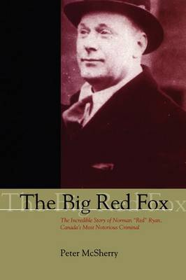 """The Big Red Fox: The Incredible Story of Norman """"Red"""" Ryan, Canada's Most Notorious Criminal (Paperback)"""