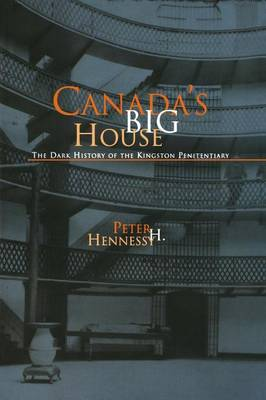 Canada's Big House: The Dark History of the Kingston Penitentiary (Paperback)