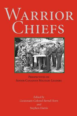 Warrior Chiefs: Perspectives on Senior Canadian Military Leaders (Paperback)