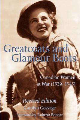 Greatcoats and Glamour Boots: Canadian Women at War, 1939-1945, Revised Edition (Paperback)