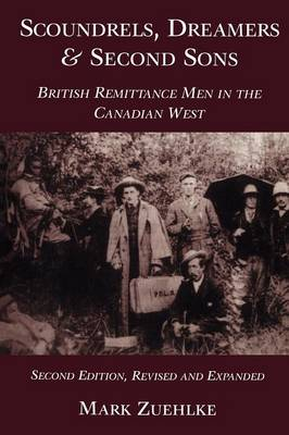 Scoundrels, Dreamers & Second Sons: British Remittance Men in the Canadian West (Paperback)