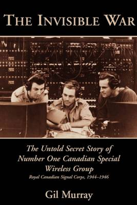 The Invisible War: The Untold Secret Story of Number One Canadian Special Wireless Group (Paperback)