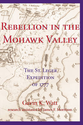 Rebellion in the Mohawk Valley: The St. Leger Expedition of 1777 (Paperback)