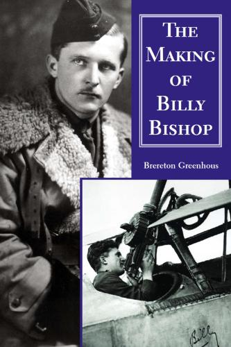 The Making of Billy Bishop: The First World War Exploits of Billy Bishop, VC (Paperback)