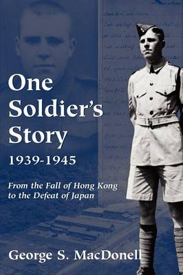 One Soldier's Story: 1939-1945: From the Fall of Hong Kong to the Defeat of Japan (Paperback)
