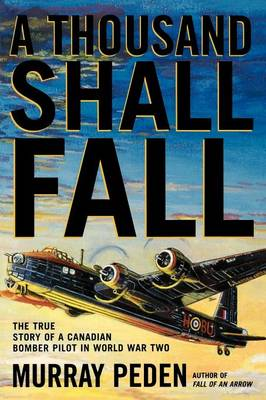 A Thousand Shall Fall: The True Story of a Canadian Bomber Pilot in World War Two (Paperback)