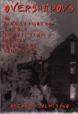 Overshadows: An Investigation into a Terrifying Modern Canadian Haunting (Paperback)
