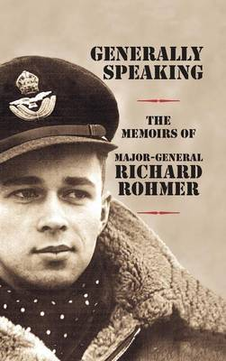 Generally Speaking: The Memoirs of Major-General Richard Rohmer (Hardback)