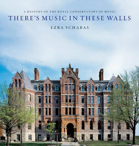 There's Music In These Walls: A History of the Royal Conservatory of Music (Hardback)