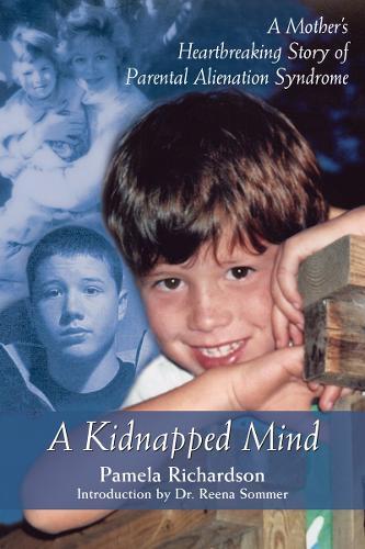 A Kidnapped Mind: A Mother's Heartbreaking Memoir of Parental Alienation (Paperback)