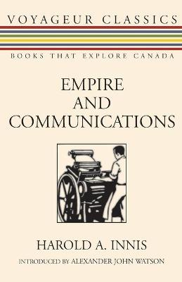 Empire and Communications - Voyageur Classics 4 (Paperback)