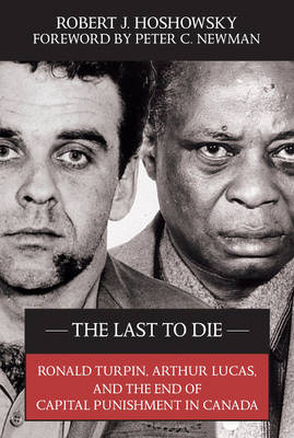The Last to Die: Ronald Turpin, Arthur Lucas, and the End of Capital Punishment in Canada (Paperback)
