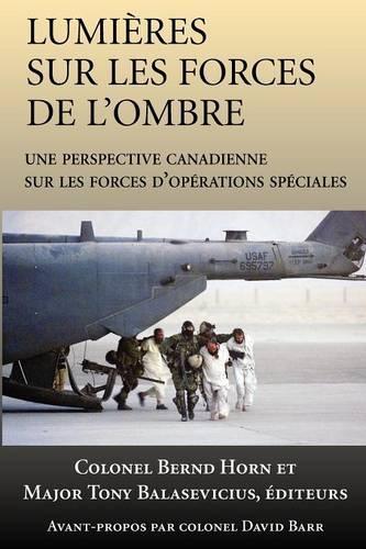 Lumieres sur les forces de l'ombre: Une perspective canadienne sur les Forces d'operations speciales (Paperback)