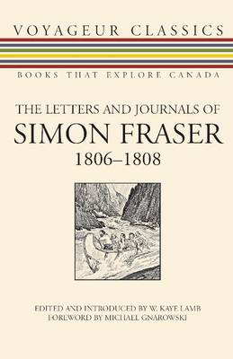 The Letters and Journals of Simon Fraser, 1806-1808 - Voyageur Classics 6 (Paperback)