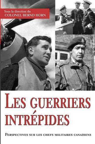Les guerriers intrepides: Perspectives sur les chefs militaires canadiens (Paperback)