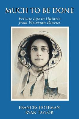 Much to Be Done: Private Life in Ontario From Victorian Diaries (Paperback)