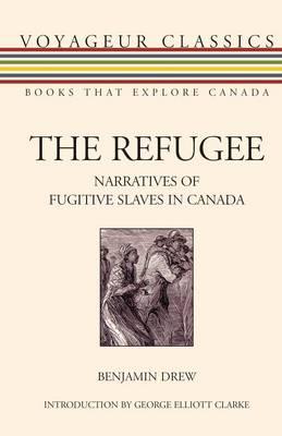 The Refugee: Narratives of Fugitive Slaves in Canada - Voyageur Classics 11 (Paperback)