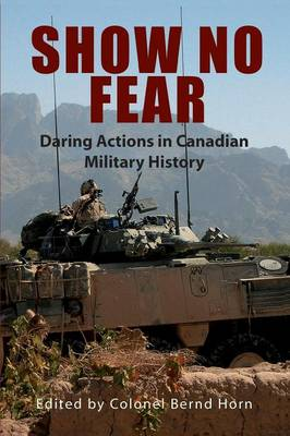 Show No Fear: Daring Actions in Canadian Military History (Paperback)