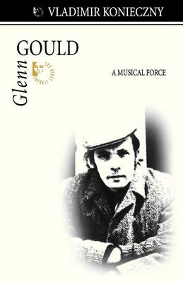 Glenn Gould: A Musical Force (Paperback)