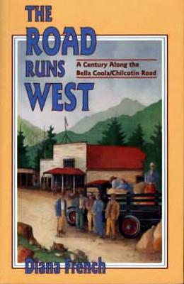 Road Runs West: A Century Along the Bella Coola / Chilcotin Road (Paperback)