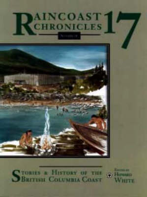 Stories and History of the British Columbia Coast - Raincoast Chronicles No. 17 (Paperback)