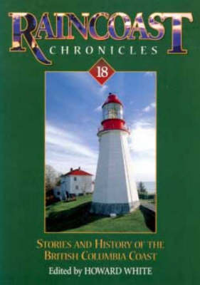 Stories and History of the British Columbia Coast - Raincoast Chronicles No. 18 (Paperback)