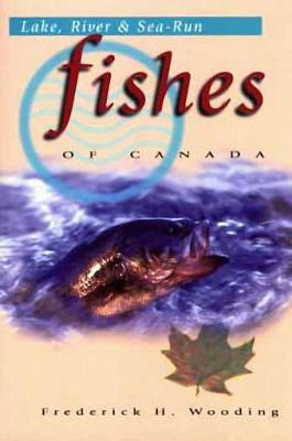 Lake, River & Sea-Run Fishes of Canada (Paperback)