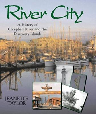 River City: A History of Campbell River & the Discovery Islands (Hardback)