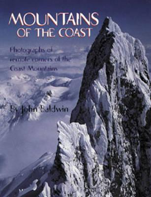 Mountains of the Coast: Photographs of Remote Corners of the Coast Mountains (Hardback)