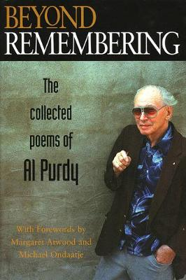 Beyond Remembering: The Collected Poems of Al Purdy (Hardback)