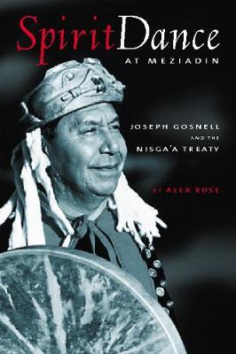 Spirit Dance at Meziadin: Chief Joseph Gosnell & the Nisga'a Treaty (Paperback)