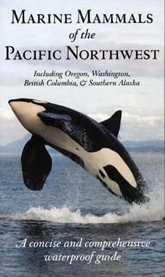 Marine Mammals of the Pacific Northwest: A Concise and Comprehensive Waterproof Guide (Paperback)