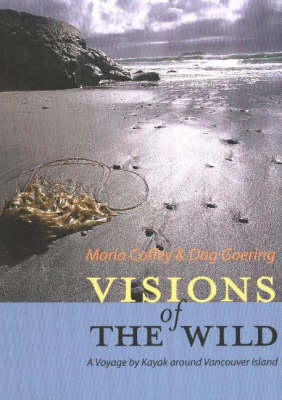 Visions of the Wild: A Voyage by Kayak Around Vancouver Island (Hardback)